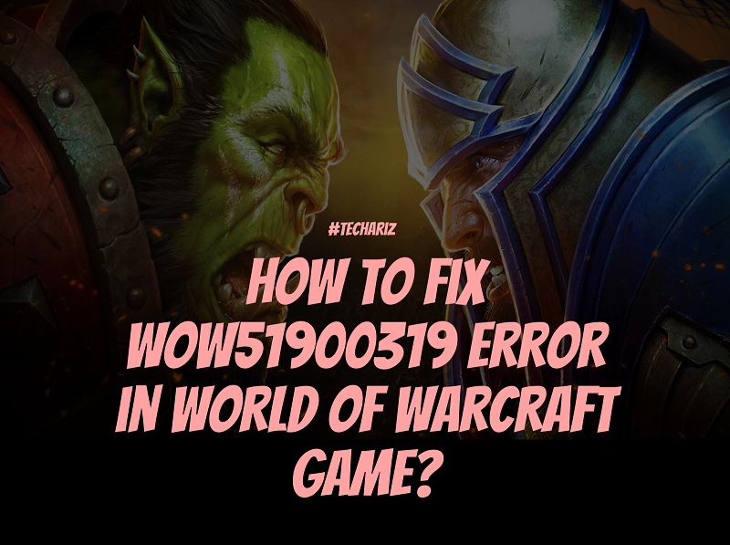 How To Fix WOW51900319 Error in World of Warcraft Game