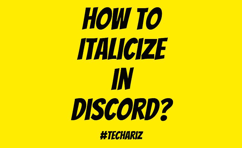 How to Italicize in Discord? - TechAriz