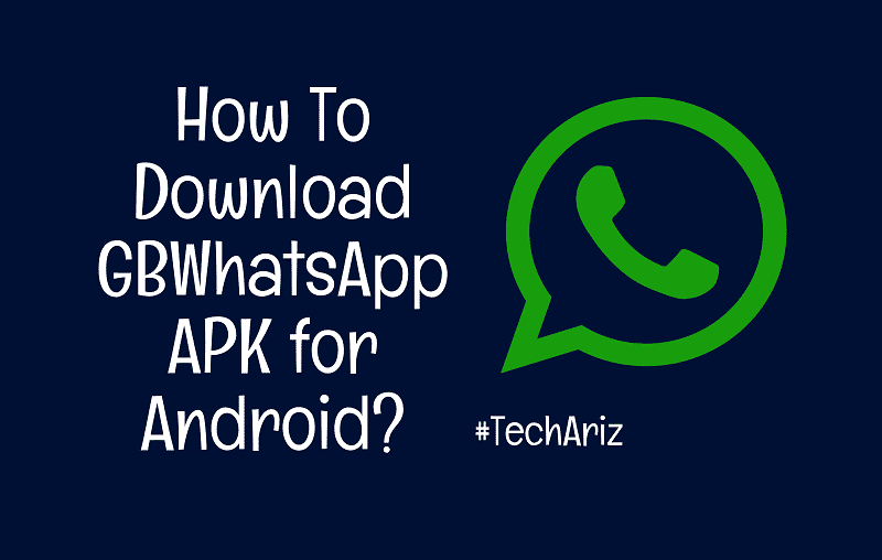 How To Download GBWhatsApp APK for Android? - TechAriz