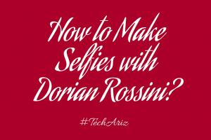 How to make selfies with Dorian Rossini Dorian