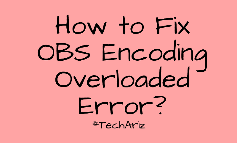 How to Fix OBS Encoding Overloaded Error? - TechAriz