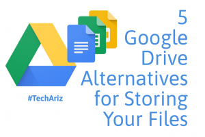 Google Drive Alternatives for Storing Your Files