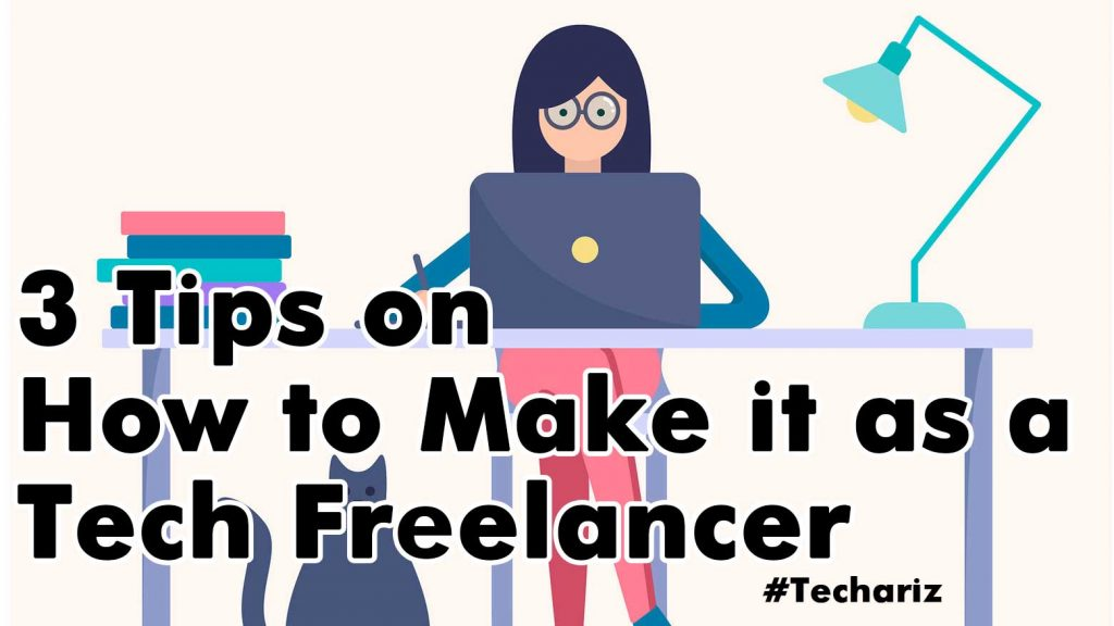 3 Tips on How to Make it as a Tech Freelancer