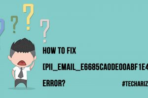 How to Fix pii email e6685ca0de00abf1e4d5 Error