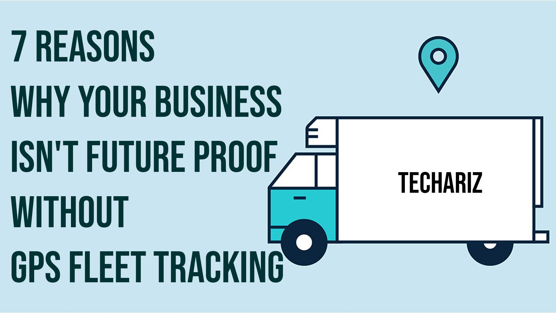 7 Reasons Why Your Business Isnt Future Proof Without GPS Fleet Tracking