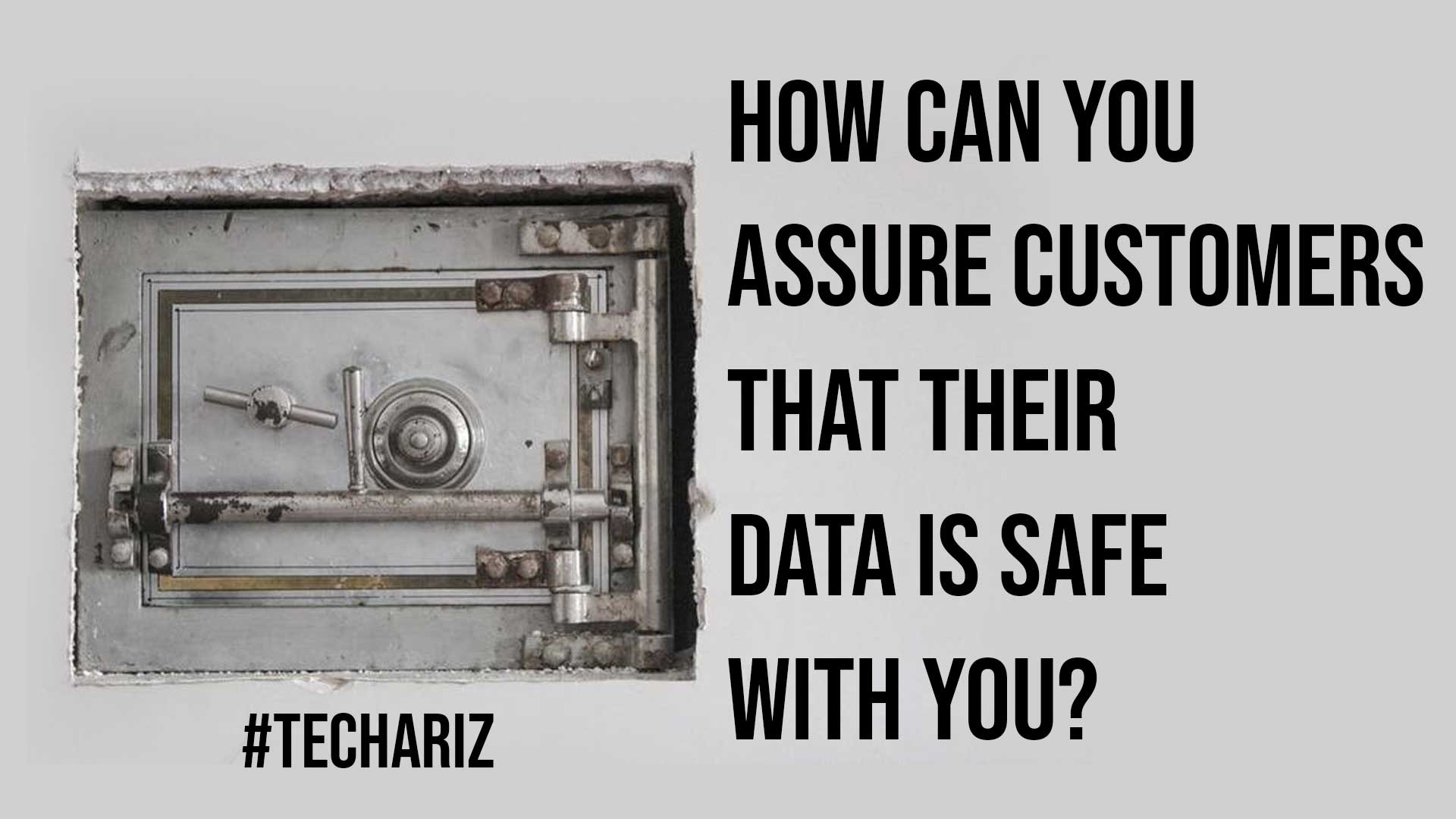 How Can You Assure Customers That Their Data Is Safe With You?