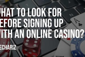What to Look for Before Signing Up With an Online Casino?
