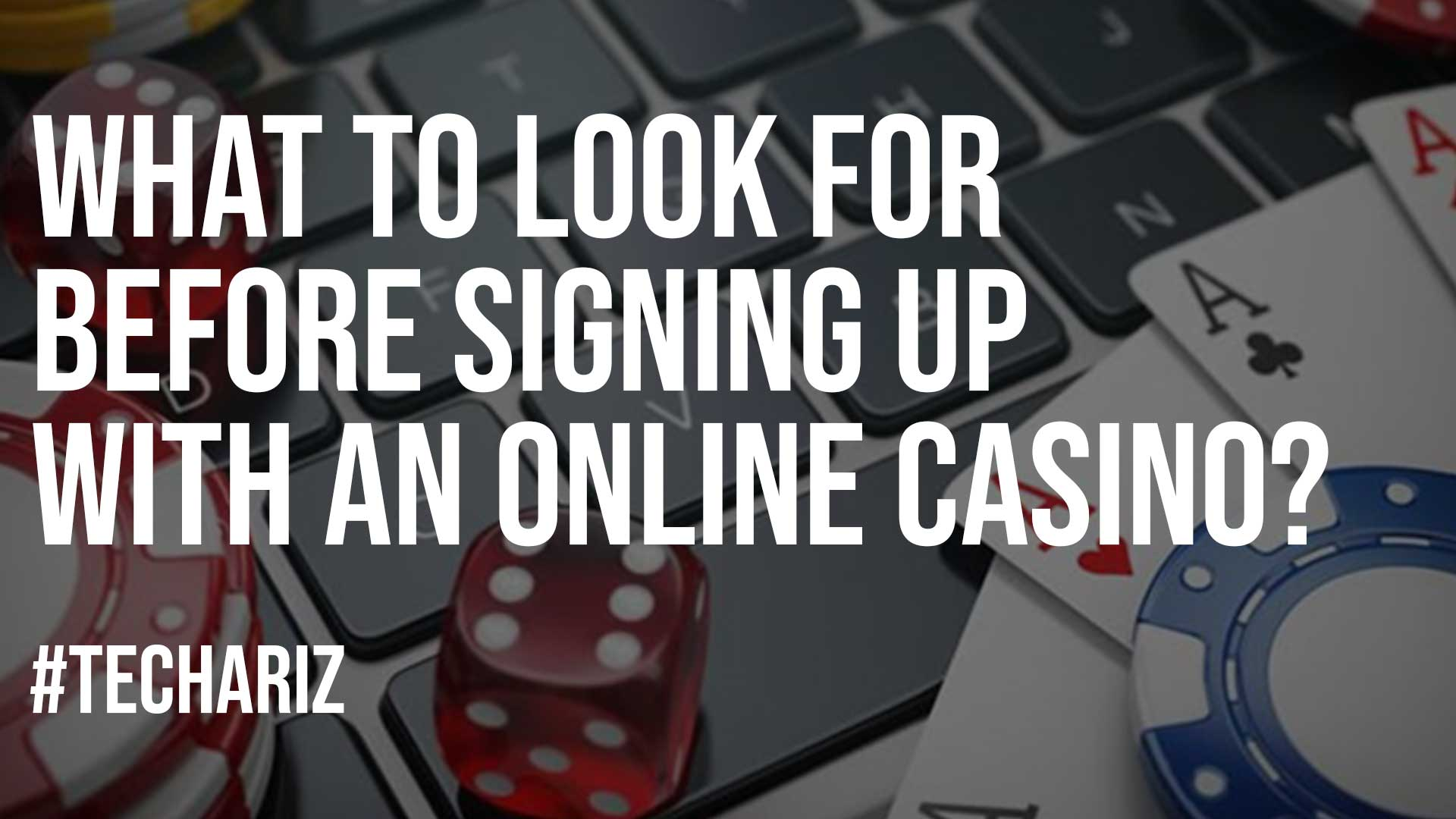 What to Look for Before Signing Up With an Online Casino