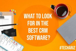 What to Look for in the Best CRM Software