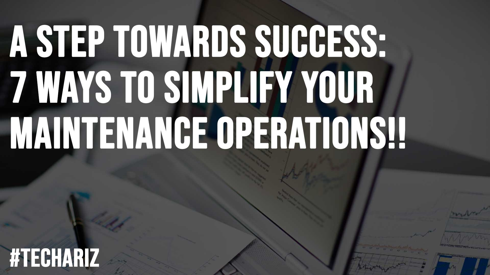 A Step Towards Success 7 Ways To Simplify Your Maintenance Operations