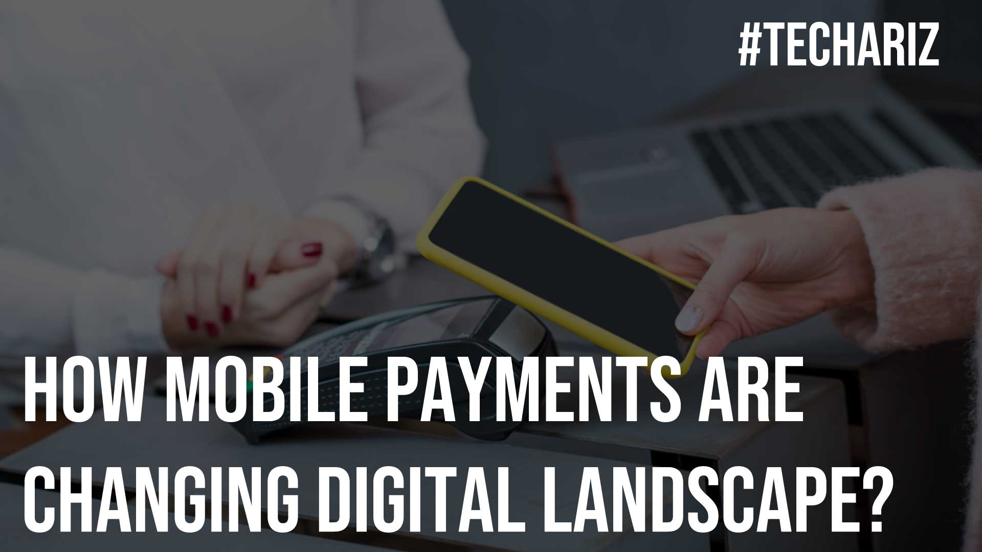 How Mobile Payments Are Changing Digital Landscape