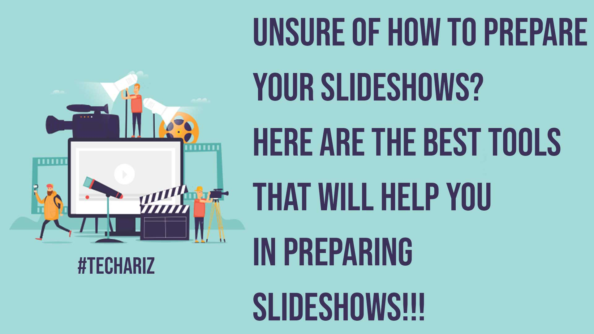 Unsure of How to Prepare Your Slideshows Here are the Best Tools That will Help You In Preparing Slideshows