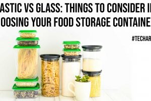 Plastic VS Glass Things To Consider In Choosing Your Food Storage Container