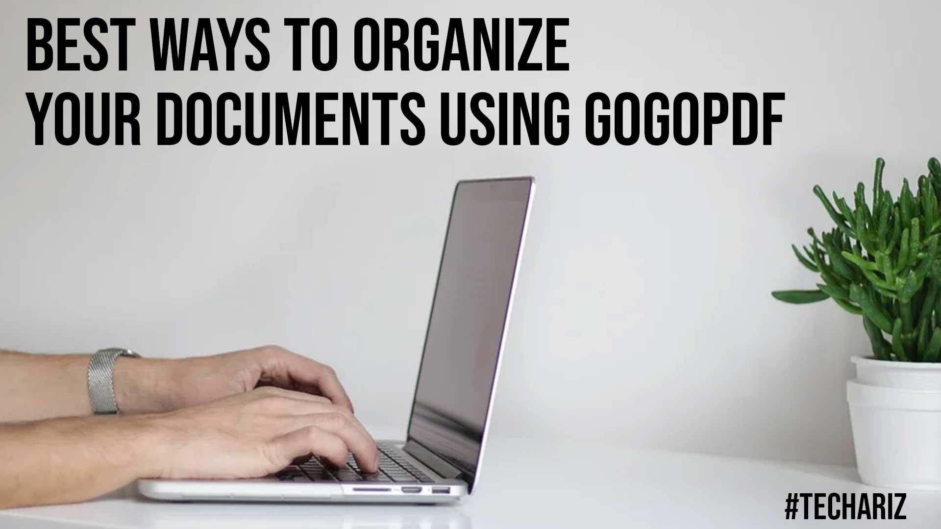Best Ways To Organize Your Documents Using GoGoPDF