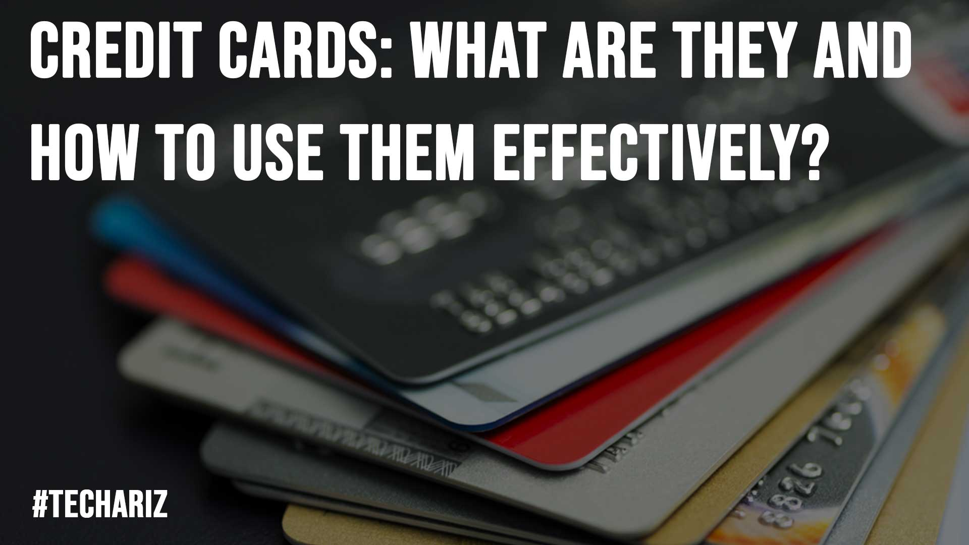 Credit Cards What Are They And How To Use Them Effectively