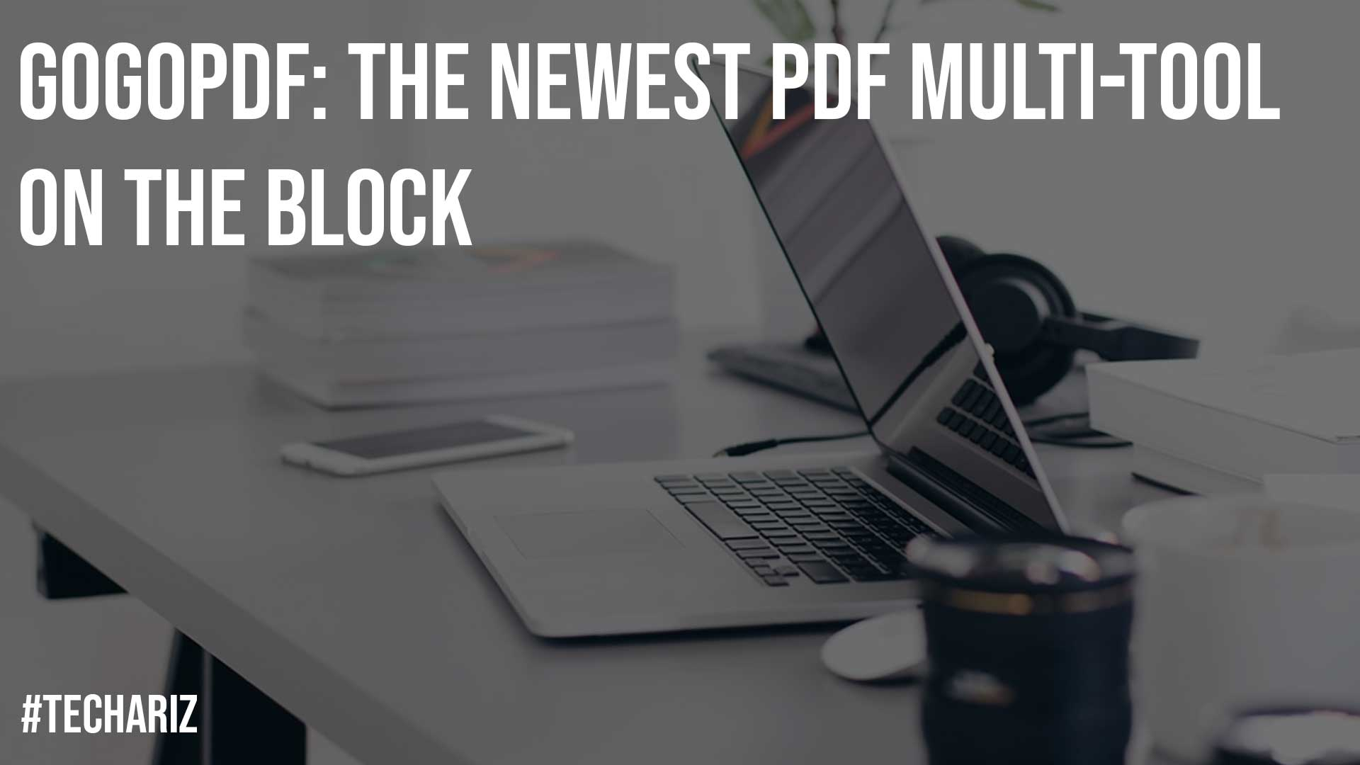 GoGoPDF The Newest PDF Multi Tool on the Block