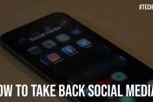 How to Take Back Social Media