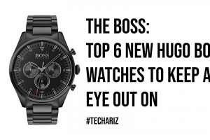 The Boss Top 6 New Hugo Boss Watches To Keep An Eye Out On