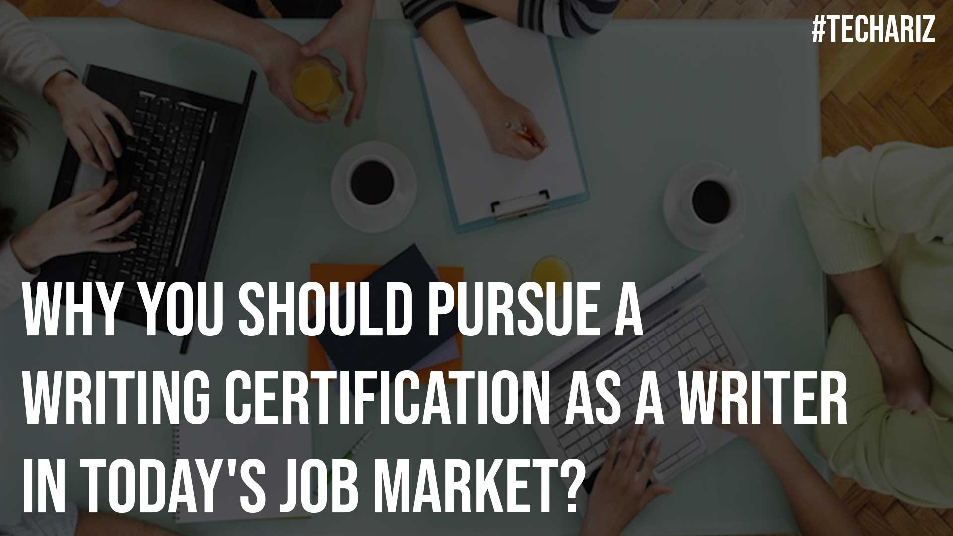 Why You Should Pursue A Writing Certification As A Writer In Today Job Market