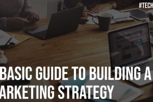 A Basic Guide To Building A Marketing Strategy