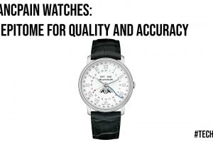 Blancpain Watches An Epitome for Quality and Accuracy