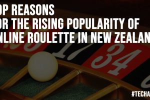 Top Reasons for the Rising Popularity of Online Roulette in New Zealand