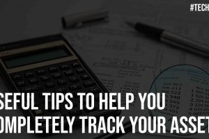 Useful Tips to Help You Completely Track Your Assets