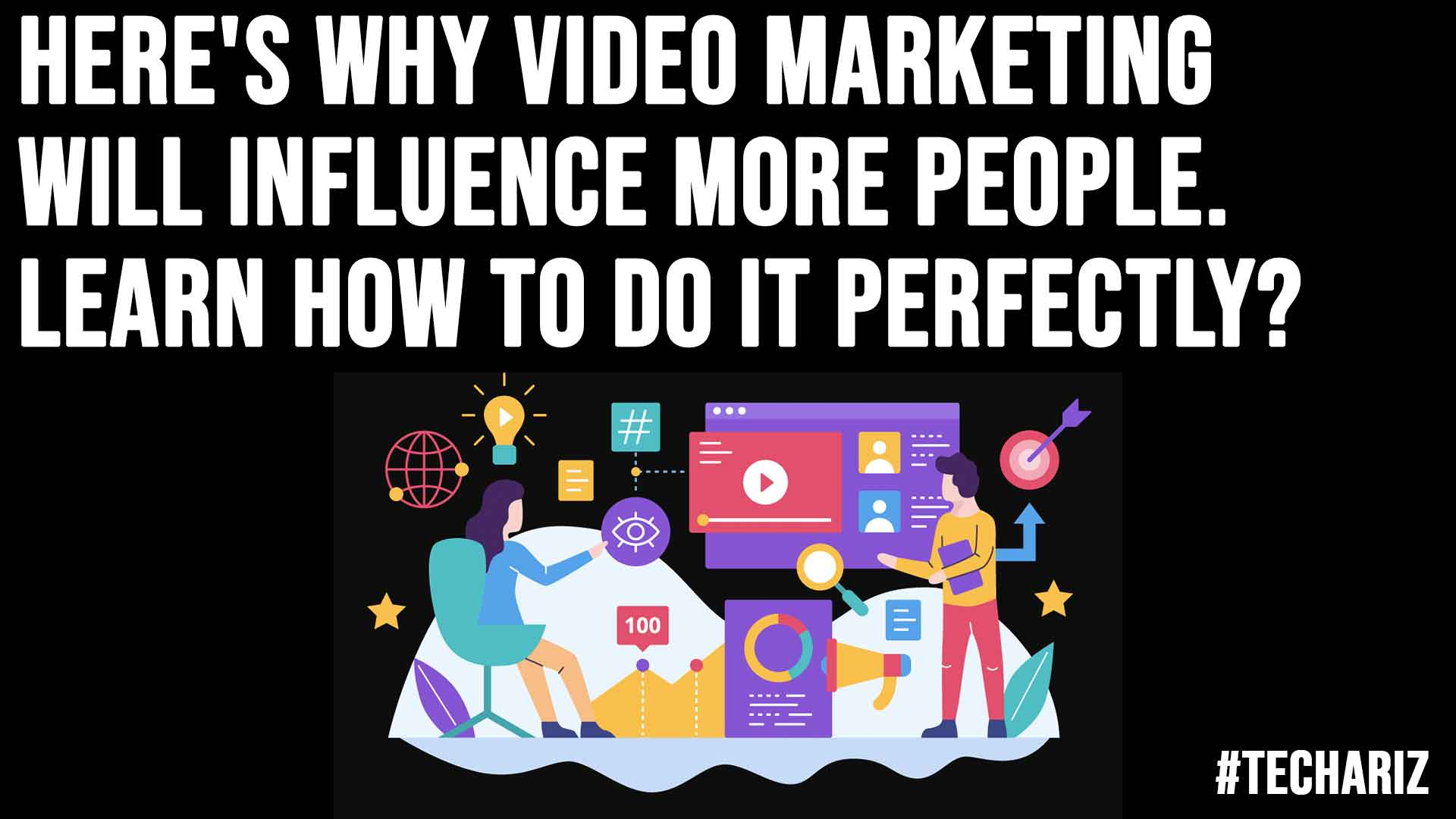 Heres Why Video Marketing Will Influence More People Learn How To Do It Perfectly