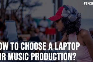 How to Choose a Laptop for Music Production