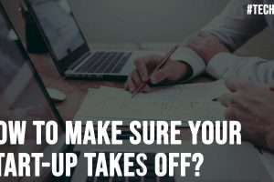 How to Make Sure Your Start up Takes Off
