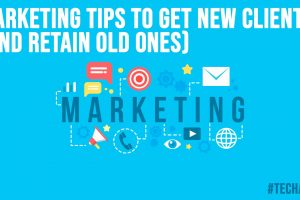 Marketing Tips to Get New Clients and Retain Old Ones