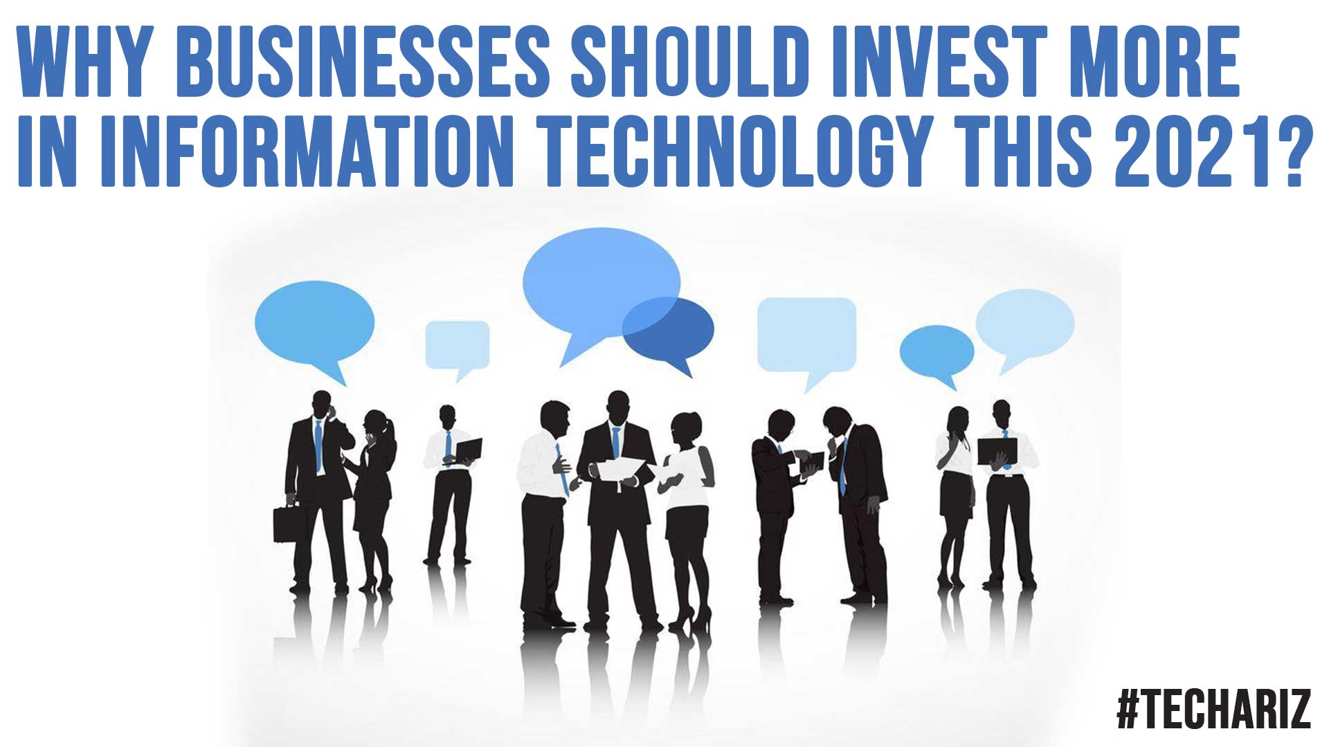 Why Businesses Should Invest More In Information Technology This 2021