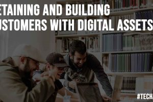 Retaining And Building Customers With Digital Assets