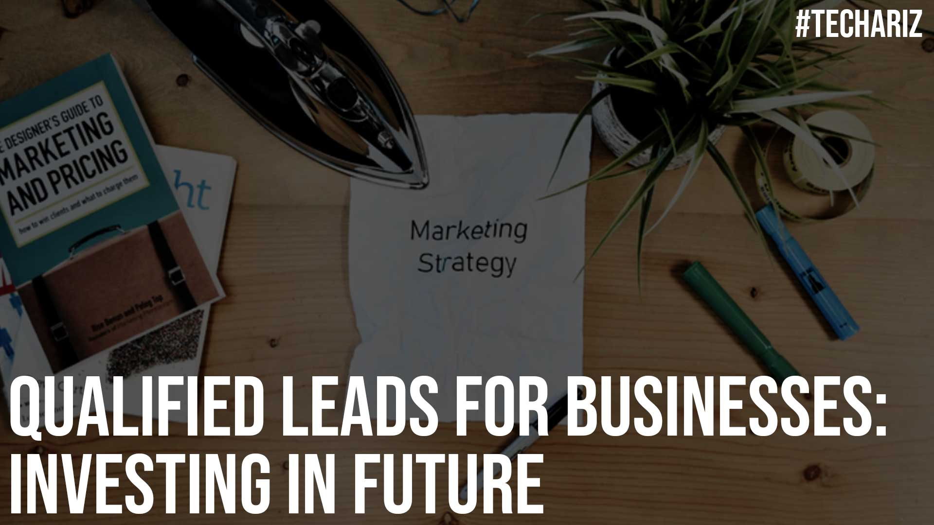 Qualified Leads For Businesses Investing in Future