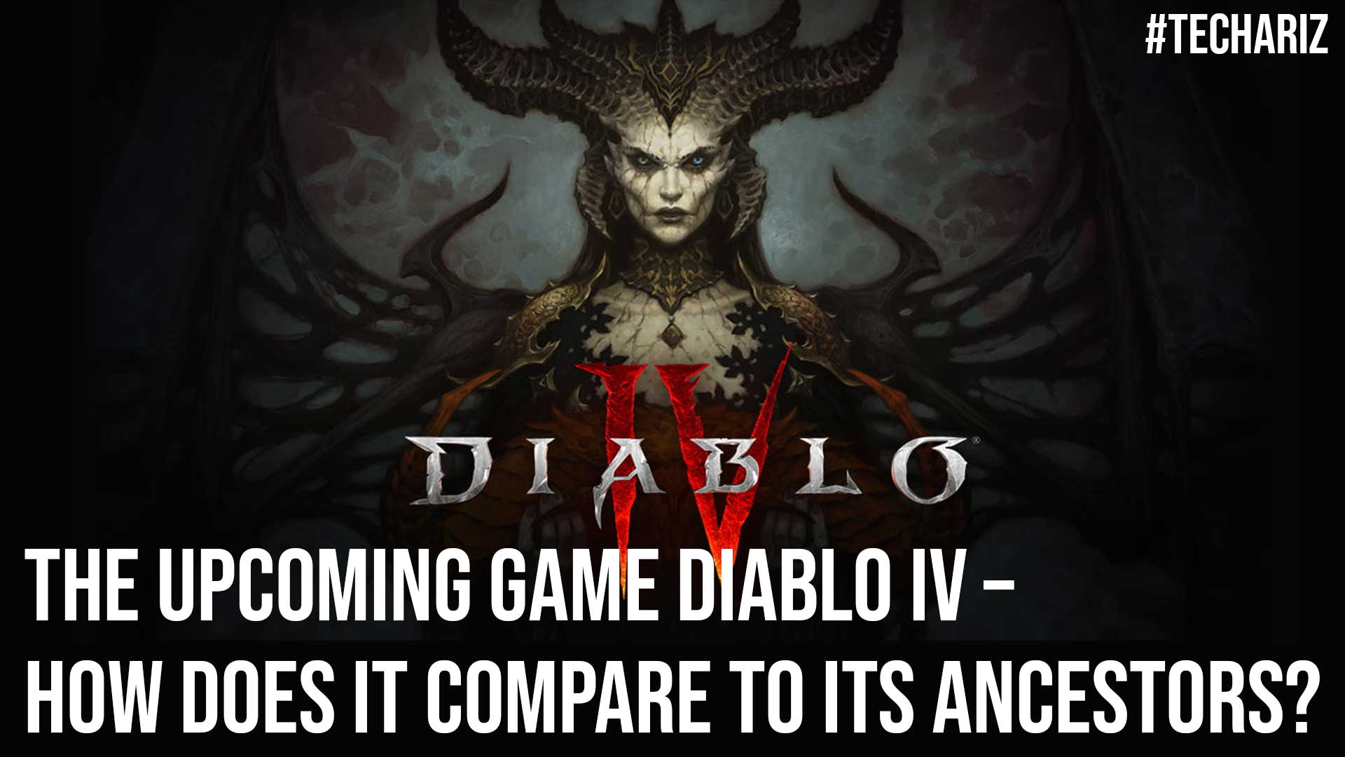 The Upcoming Game Diablo IV How Does IT Compare to Its Ancestors