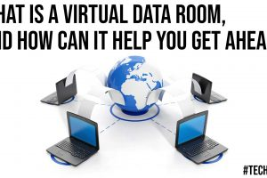 What Is A Virtual Data Room And How Can It Help You Get Ahead