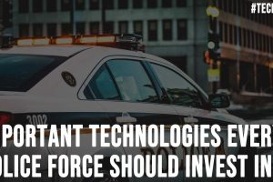Important Technologies Every Police Force Should Invest In