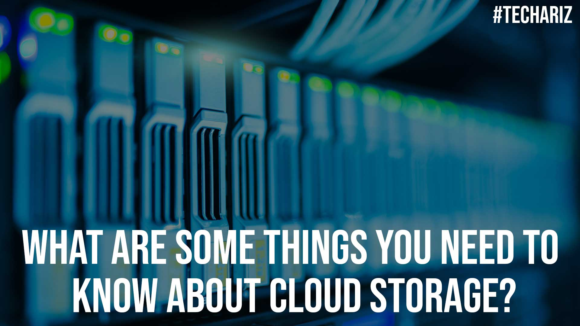 What Are Some Things You Need to Know About Cloud Storage