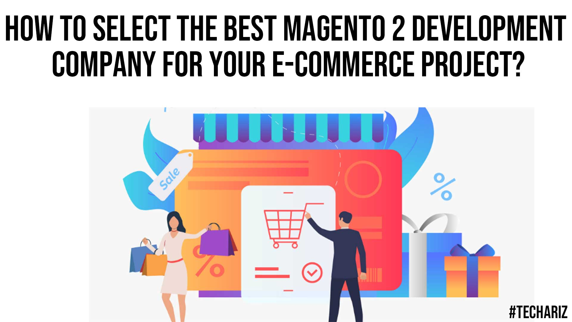 How to Select the Best Magento 2 Development Company for your E commerce Project