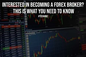 Interested In Becoming A Forex Broker This Is What You Need To Know