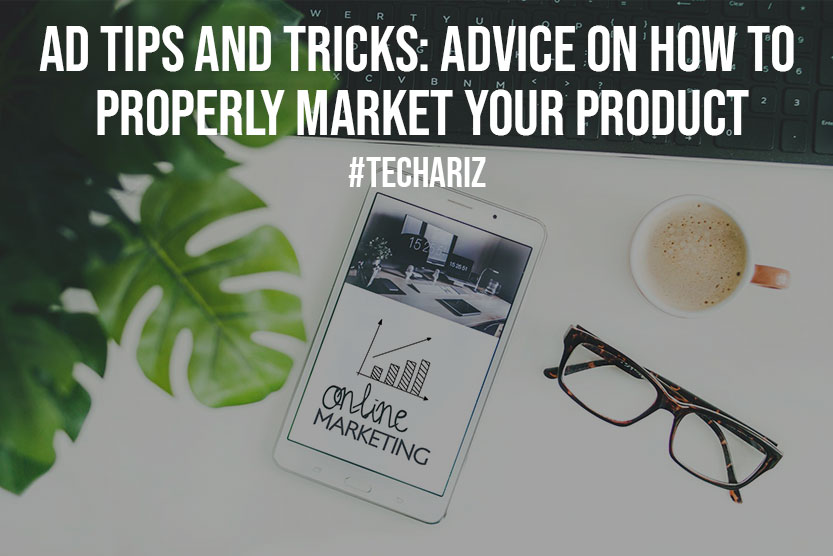 Ad Tips And Tricks Advice On How To Properly Market Your Product