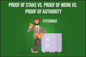 Proof of Stake vs. Proof of Work vs. Proof of Authority