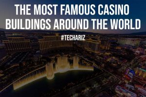 The Most Famous Casino Buildings Around the World