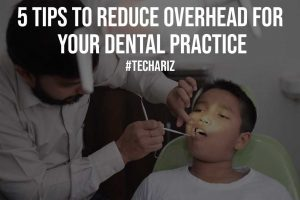 5 Tips to Reduce Overhead for Your Dental Practice