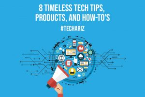 8 Timeless Tech Tips Products and How Tos
