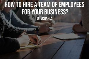 How to Hire a Team of Employees for Your Business